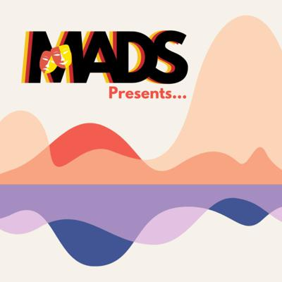 MADS presents...
