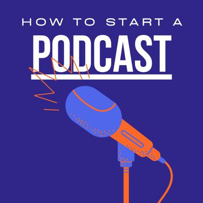 How To Start A Podcast Podcast