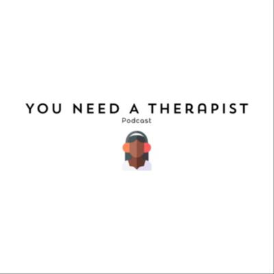 You Need A Therapist
