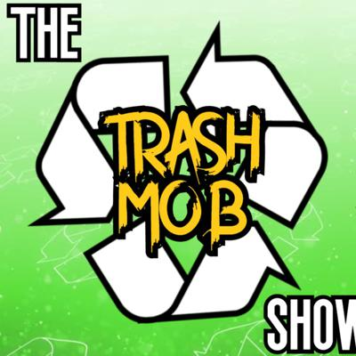 The Trash Mob Show