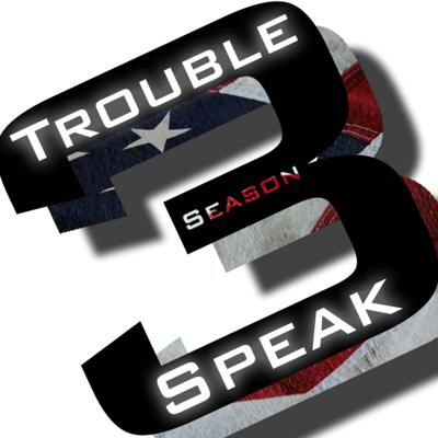 Trouble Speak: A Political Perspective Podcast