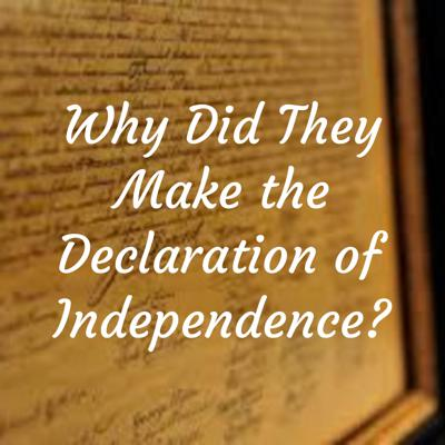 Why Did They Make the Declaration of Independence?