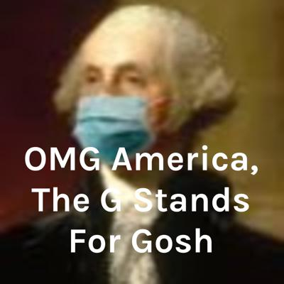 OMG America, The G Stands For Gosh