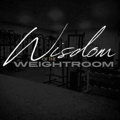 Wisdom of the Weightroom