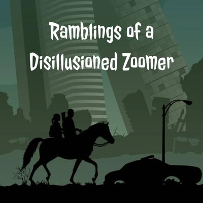 Ramblings of a Disillusioned Zoomer