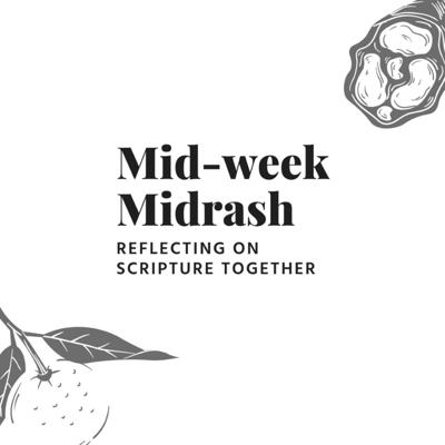 Mid-week Midrash