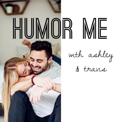 HUMOR ME with Ashley & Travis