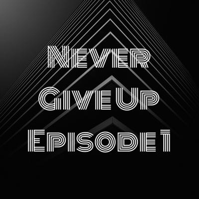 Never Give Up Episode 1