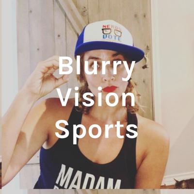 Blurry Vision Sports
