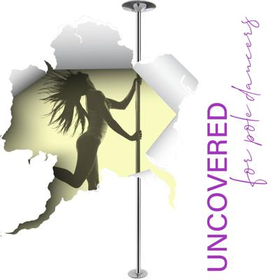 Uncovered- For Pole Dancers