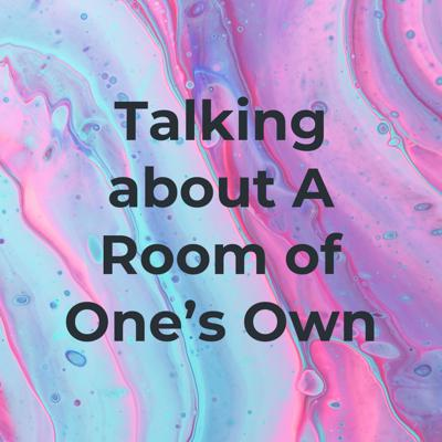 Talking about A Room of One's Own