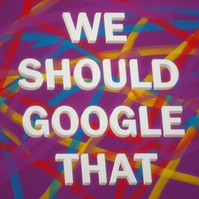 We Should Google That, Podcast