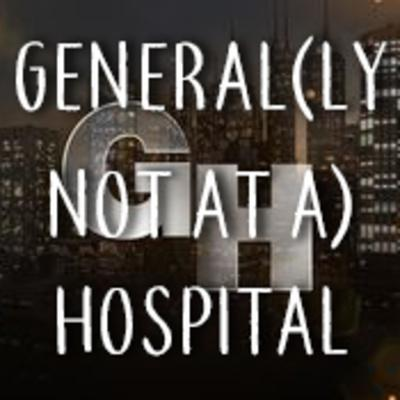 General (ly Not At A) Hospital