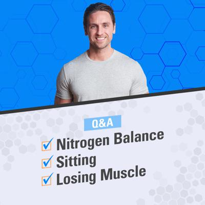 Cover art for Q&A: Positive Nitrogen Balance, the Problem with Sitting, and Losing Muscle from a Body Part