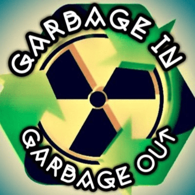 Garbage In, Garbage Out