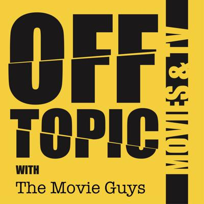 Off Topic with The Movie Guys