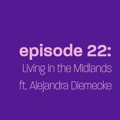 Cover art for Episode 22: Living in the Midlands ft. Alejandra Diemecke