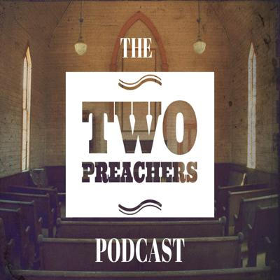 The Two Preachers Podcast