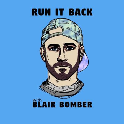 Run It Back with Blair Bomber