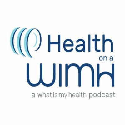Health on a WIMH: A Whatismyhealth Podcast