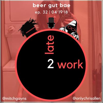 Cover art for Ep 32: Beer Gut Bae