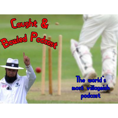Caught and Bowled Podcast - The world's most villageish pod!