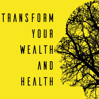 Transform Your Wealth And Health