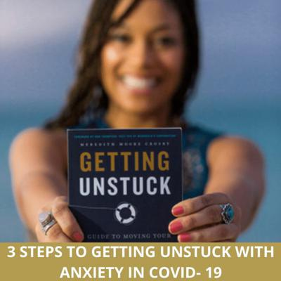 Cover art for 3 Steps to Getting Unstuck with Anxiety in COVID-19