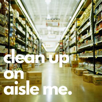 Clean Up On Aisle Me