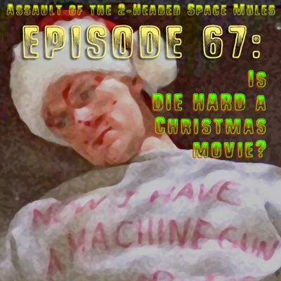 Cover art for Episode 67: Is DIE HARD a Christmas Movie? an intervention