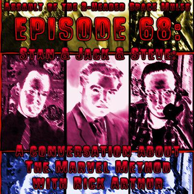 Cover art for Episode 68: Stan & Jack & Steve: A Conversation About the Marvel Method with Rick Arthur