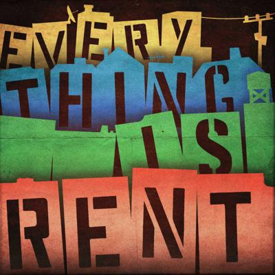 Everything Is Rent
