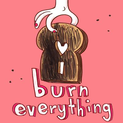 I Burn Everything: Food & Relationships