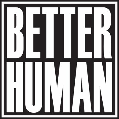The Better Human Podcast