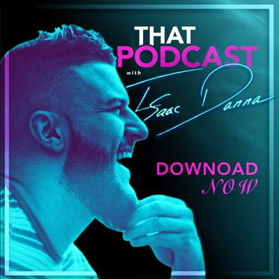 That Podcast With Isaac Danna