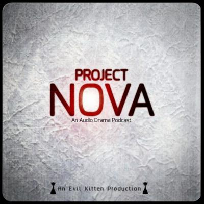 Project Nova is an original science fiction audio drama podcast created by Aaron Sarka and produced by Evil Kitten Productions.  This fully produced audio drama follows the four subjects of a secret scientific experiment as they awaken to find themselves as the subjects of the mysterious Project Nova.
