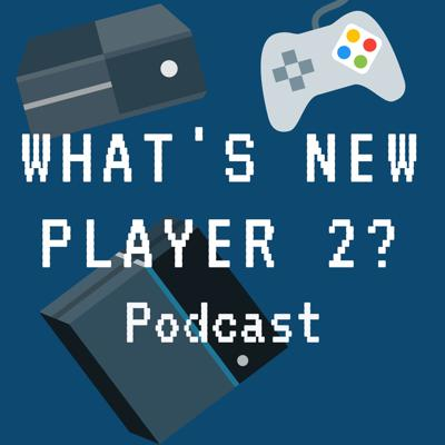 What's New Player 2? Podcast
