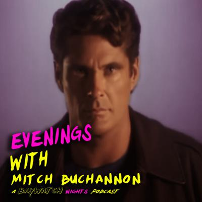 Evenings with Mitch Buchannon - A Baywatch Nights Podcast
