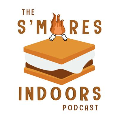 Smores Indoors Podcast