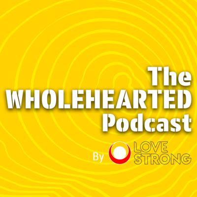The WHOLEHEARTED Podcast
