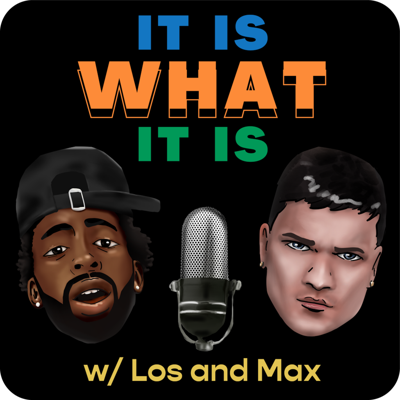 It Is What It Is Podcast with Famous Los & Max Is Nicee