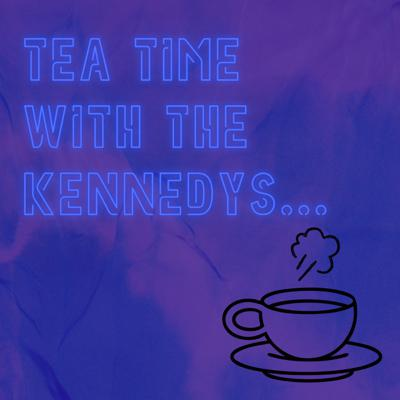 Tea Time With the Kennedys