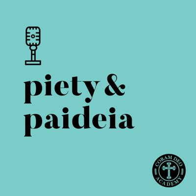 Piety and Paideia: A Coram Deo Academy Podcast