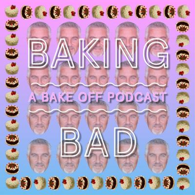 Baking Bad: A Bake Off Podcast