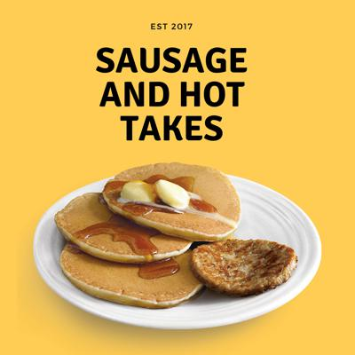 Sausage and Hot Takes Podcast