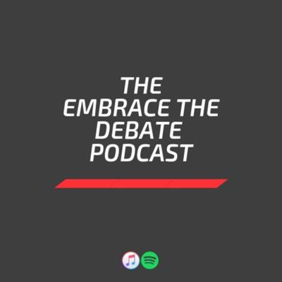 The Embrace The Debate Podcast