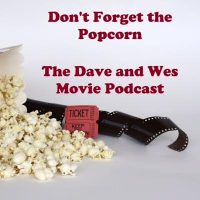 Don't Forget the Popcorn: The Dave and Wes Movie Podcast