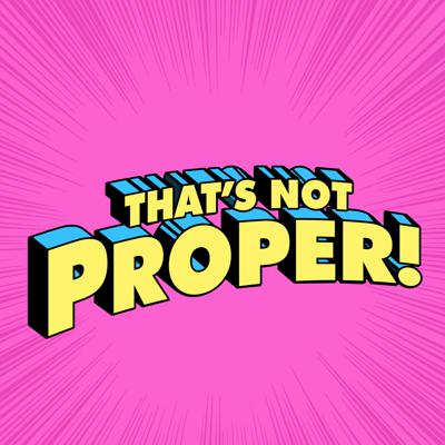 That's Not Proper! The podcast that insists on breaking norms and traditions on sex, parenting, religion, female empowerment, life and relationships! Support this podcast: https://anchor.fm/thatsnotproper/support