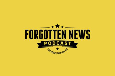 Welcome to the Forgotten News podcast. This is your window to hear true stories from long ago. Stories that once made headlines. Stories that people thought would be unforgettable, but soon were lost in the sands of time, or were buried deep in the dustbin of history. In this podcast, we brush off the sand and dust, and share those stories with you, today — as fresh as when they were first told.