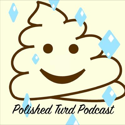 Polished Turd Podcast